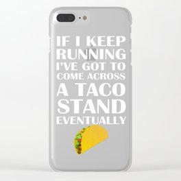 If I Keep Running I'll Come to a Taco Stand T-shirt Clear iPhone Case
