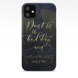 Don't let the hard days win. A Court of Mist and Fury (ACOMAF) iPhone Case