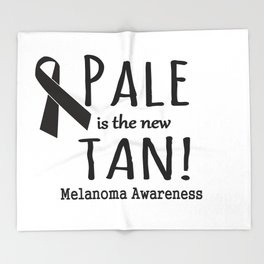 Pale is the New Tan Melanoma Awareness Throw Blanket