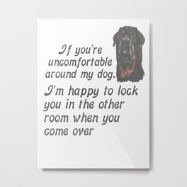 If You Are Uncomfortable Around My Dog Metal Print