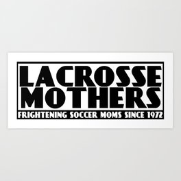 Lacrosse Mothers Art Print