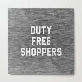 Duty Free Shoppers Metal Print