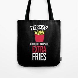 Extra Fries Funny Quote Tote Bag