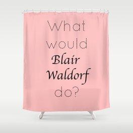 Gossip Girl: What would Blair Waldorf do? - tvshow Shower Curtain