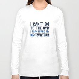 I Can't Go To The Gym Long Sleeve T-shirt