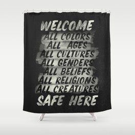 All welcome, people are safe here, human rights, fight injustices, equality, justice, peace quote Shower Curtain