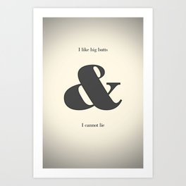 I like Big Butts & I cannot lie Art Print