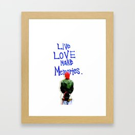 Live Love Make Memories, G-Dragon... Framed Art Print