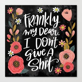 Pretty Swe*ry: Frankly my dear, I don't give a shit Canvas Print
