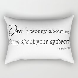 Worry about your eyebrows.... Rectangular Pillow