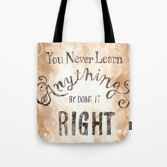 You Never Learn Anything by Doing it Right Tote Bag