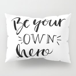 Be your own hero lettering Pillow Sham