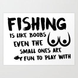Fishing Is Like Boobs Art Print