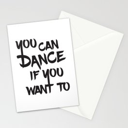 You can dance if you want to Stationery Cards