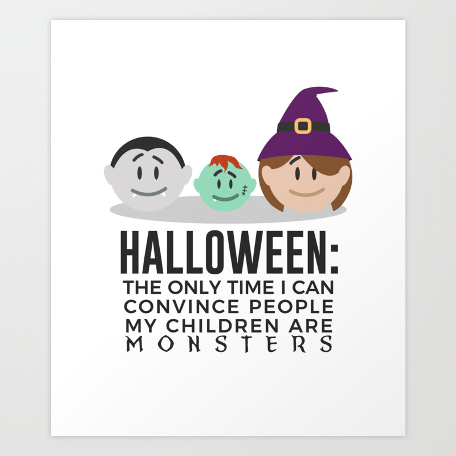My Children Are Monsters Halloween Design Art Print By Art Iculate Society6