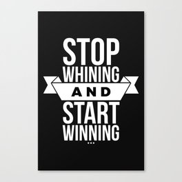 Stop whining and start winning Canvas Print