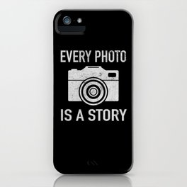 Every Photo Is A Story Photo Photography iPhone Case