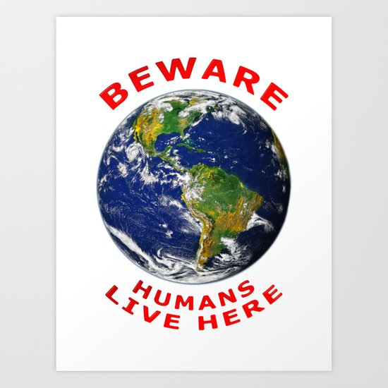 Beware Humans Live Here Art Print