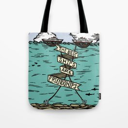 The Best Ships are Friendships Tote Bag