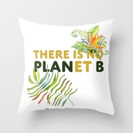 There is no Planet B design Throw Pillow