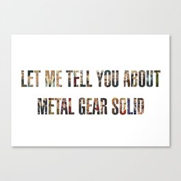 Let Me Tell You About Metal Gear Solid Canvas Print