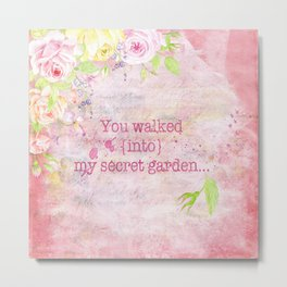 You walked into my secret garden - Pink flower typography Metal Print