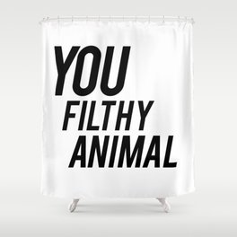 you filthy animal Shower Curtain