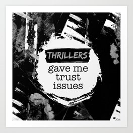 Thrillers Gave Me Trust Issues Art Print