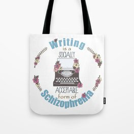 Writing Is A Socially Acceptable Form Of Schizophrenia Tote Bag