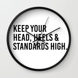 Keep your head, heels, and standards high Wall Clock