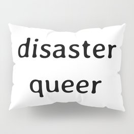 disaster queer Pillow Sham