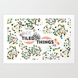 Where The Tiled Things Are Art Print