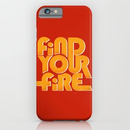 find your fire iPhone Case