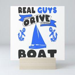 Real Guys Drive Boat Sailboat Anchor Mini Art Print