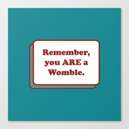 Remember, you ARE a Womble Canvas Print