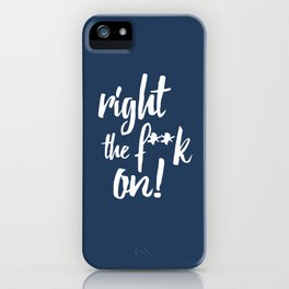 Right the f**k on! iPhone Case