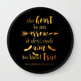The Heart Is An Arrow - Six of Crows Leigh Bardugo (B) Wall Clock