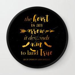 The Heart Is An Arrow - Six of Crows Leigh Bardugo (B) Wall Clock