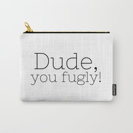 Dude, you fugly! - Supernatural - TV Show Collection Carry-All Pouch