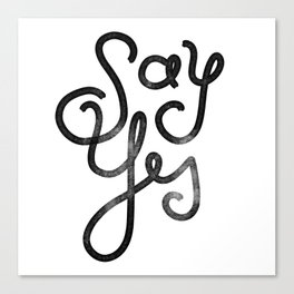 Say Yes - Script Canvas Print