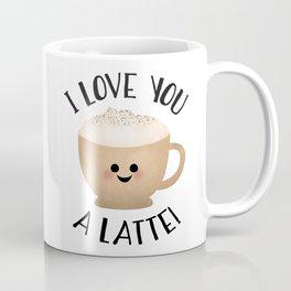I Love You A LATTE! Coffee Mug