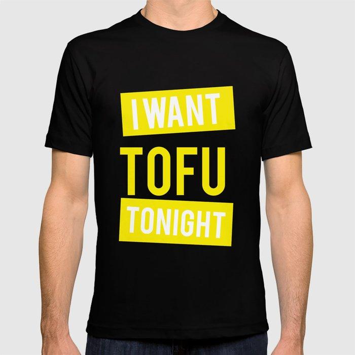 fa2dc24e7 I Want Tofu Tonight Vegan Vegetarian Gifts T-shirt by magnum | Society6