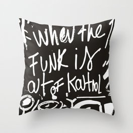 When the funk is out of Kontrol Street Art Black and white graffiti Throw Pillow