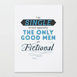 Forever single thanks to fictional characters Canvas Print