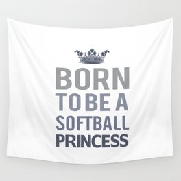 Born To Be A Softball Princess Wall Tapestry