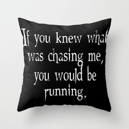 Knew What Was Chasing Me (white text) Throw Pillow