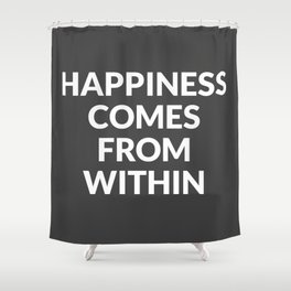 happiness comes from within Shower Curtain