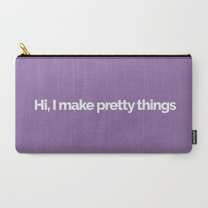 Hi, I make pretty things Carry-All Pouch