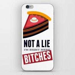 Not A Lie, I'm Right Here Bitches iPhone Skin
