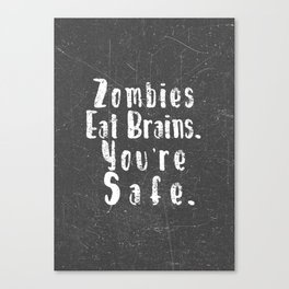 Zombies Eat Brains. You're Safe. Canvas Print